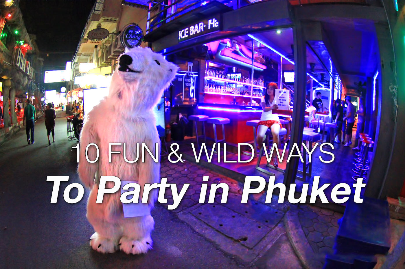 Where to Party in Phuket – 10  Fun and Wild Ways to PARTY!